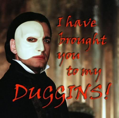 I Have Brought You To My Duggins!