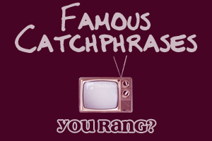 """TV CATCHPHRASES: Which mostrar made the line """"You rang?"""" famous?"""