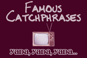 "TV CATCHPHRASES: Which ipakita made the line ""Yada, yada, yada"" famous?"
