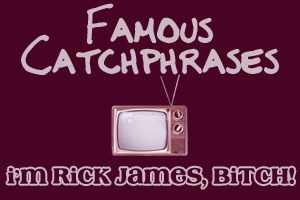 """TV CATCHPHRASES: Which Показать made the line """"I'm Rick James, bitch!"""" famous?"""