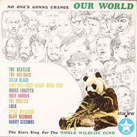 No One's Gonna Change Our World is a charity album released in the UK on ___________ for the benefit of the World Wildlife Fund.