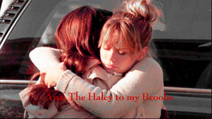Your the Haley to my Brooke