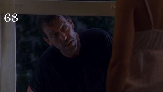 68. I 爱情 this scene when house goes round to see cuddy he doesn't go to the door like a normal person he goes and knocks on her window and when she opens the window 你 can just see him checking her out.
