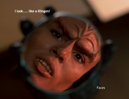 Faces- I look.... like a Klingon