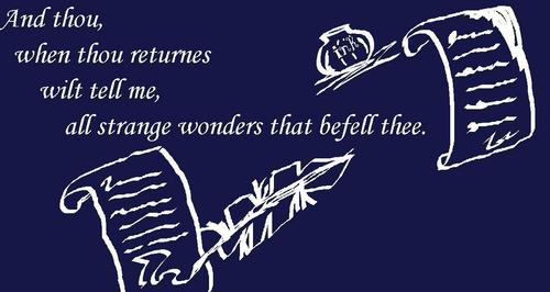 And thou, when thou returnest, wilt tell me, all strange wonders that befell me.