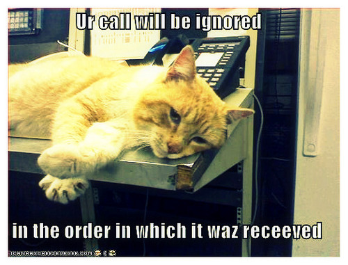 ur caLL Will be IGNOREd in the oRDEr  in wHICh it waS RECeeved
