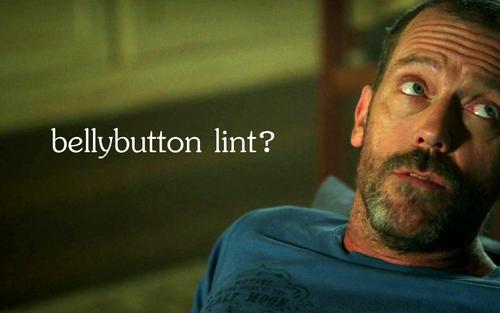 "House and his ""Belly Button Lint"""